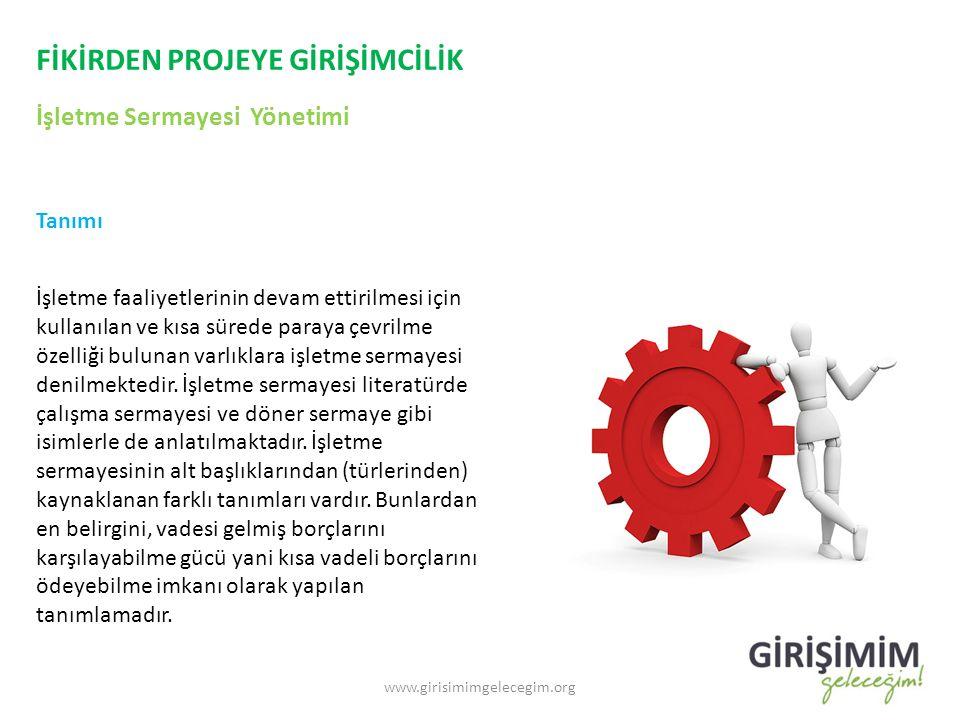 FİKİRDEN PROJEYE GİRİŞİMCİLİK İşletme Sermayesi Yönetimi www.girisimimgelecegim.org Tanımı İşletme faaliyetlerinin devam ettirilmesi için kullanılan v