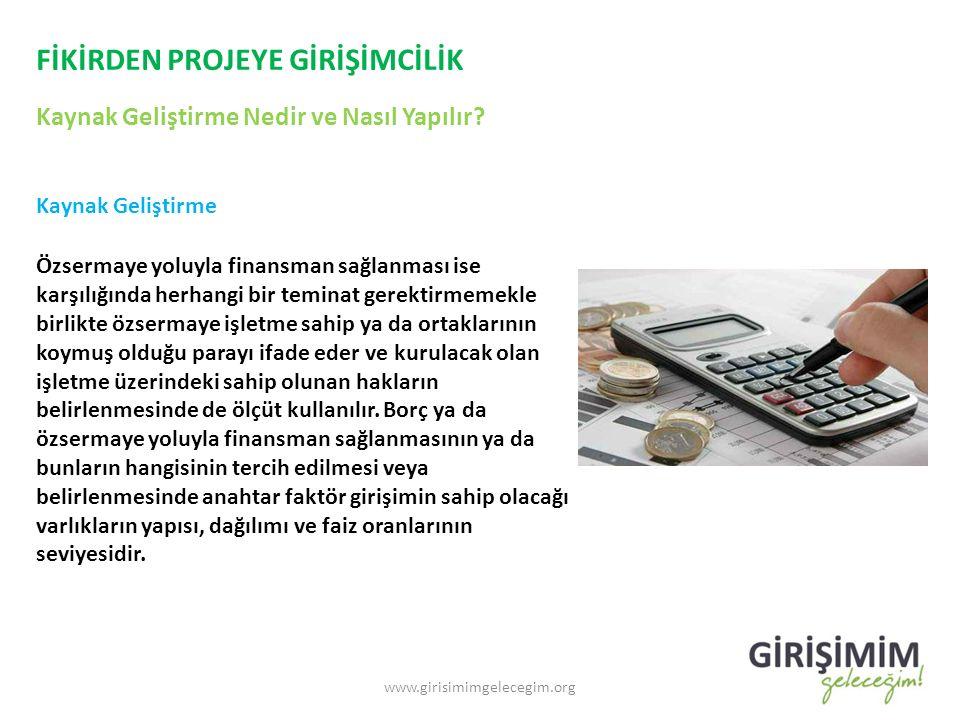 FİKİRDEN PROJEYE GİRİŞİMCİLİK Kaynak Geliştirme Nedir ve Nasıl Yapılır? www.girisimimgelecegim.org Kaynak Geliştirme Özsermaye yoluyla finansman sağla
