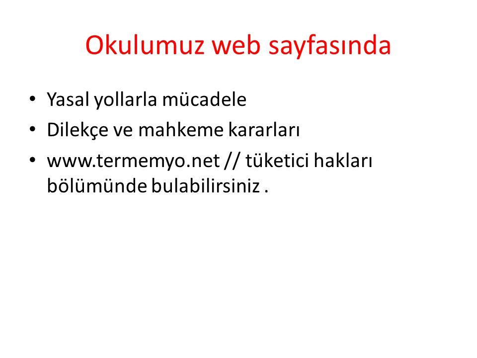 Okulumuz web sayfasında Yasal yollarla mücadele Dilekçe ve mahkeme kararları www.termemyo.net // tüketici hakları bölümünde bulabilirsiniz.