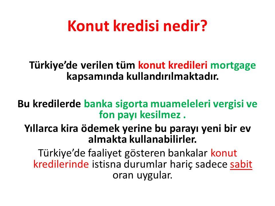 Konut kredisi nedir? Türkiye'de verilen tüm konut kredileri mortgage kapsamında kullandırılmaktadır. Bu kredilerde banka sigorta muameleleri vergisi v