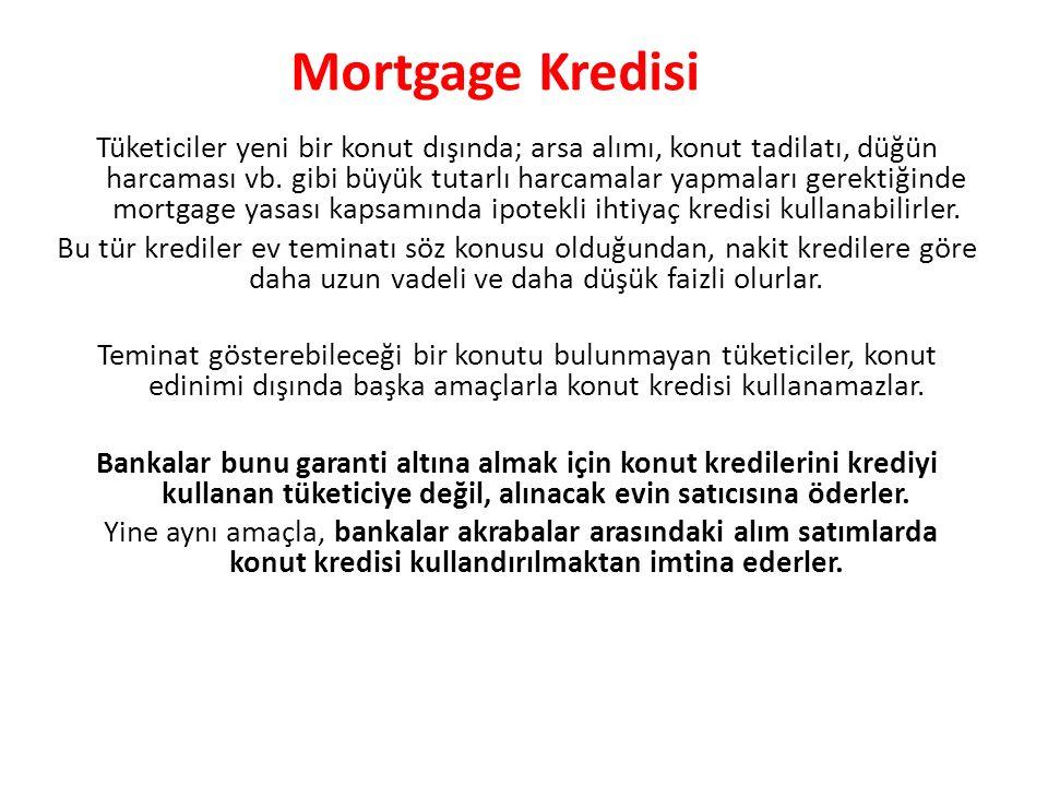 Tüketiciler yeni bir konut dışında; arsa alımı, konut tadilatı, düğün harcaması vb. gibi büyük tutarlı harcamalar yapmaları gerektiğinde mortgage yasa
