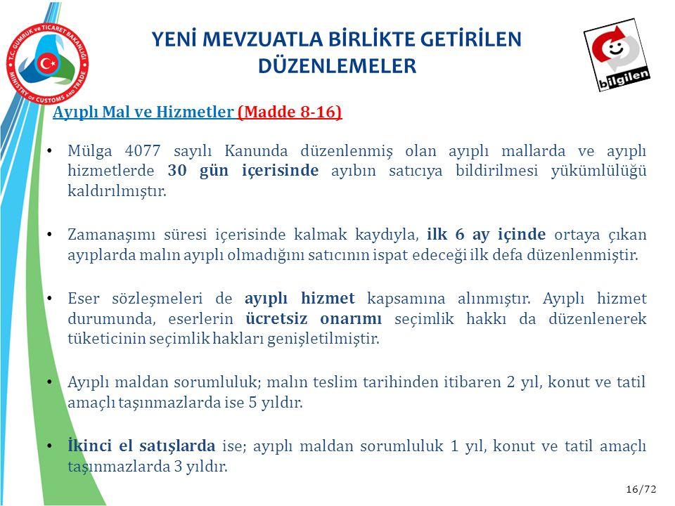 16/72 Mülga 4077 sayılı Kanunda düzenlenmiş olan ayıplı mallarda ve ayıplı hizmetlerde 30 gün içerisinde ayıbın satıcıya bildirilmesi yükümlülüğü kald