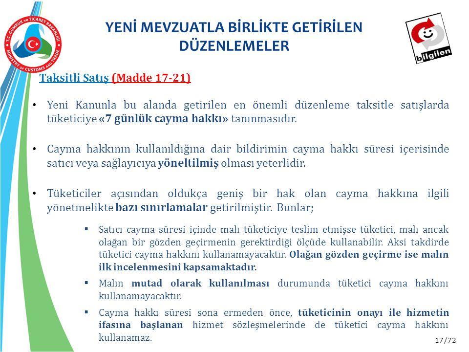 17/72 Yeni Kanunla bu alanda getirilen en önemli düzenleme taksitle satışlarda tüketiciye «7 günlük cayma hakkı» tanınmasıdır. Cayma hakkının kullanıl