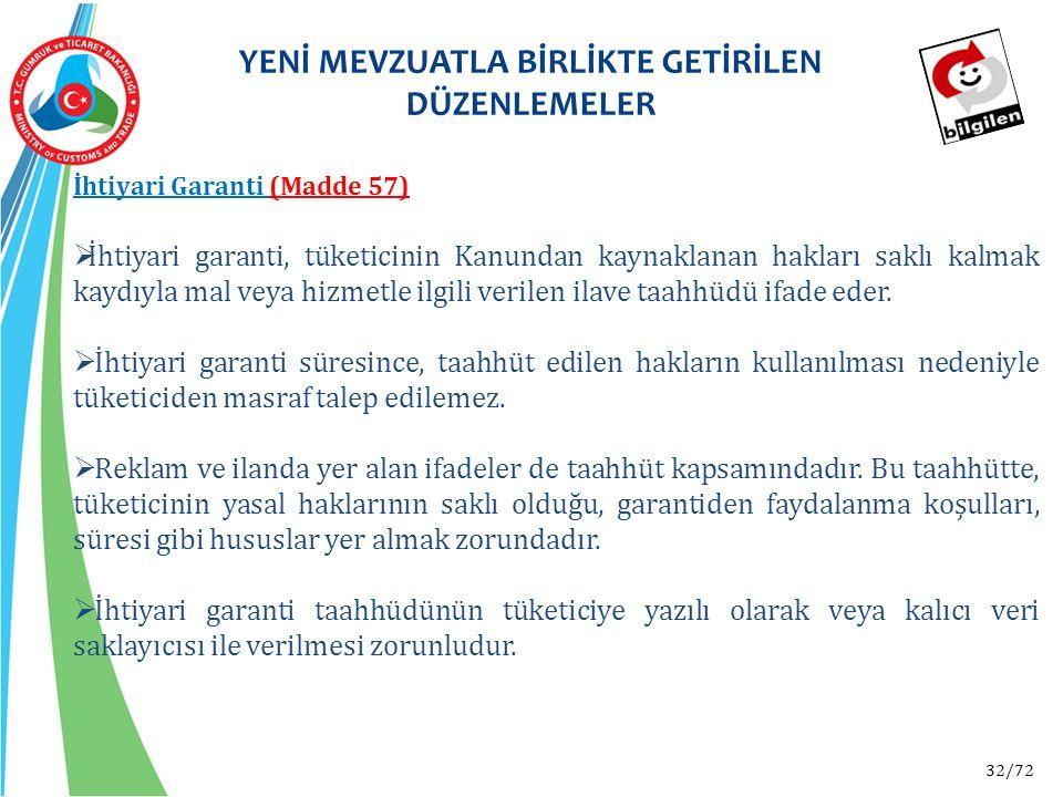 32/72 İhtiyari Garanti (Madde 57)  İhtiyari garanti, tüketicinin Kanundan kaynaklanan hakları saklı kalmak kaydıyla mal veya hizmetle ilgili verilen