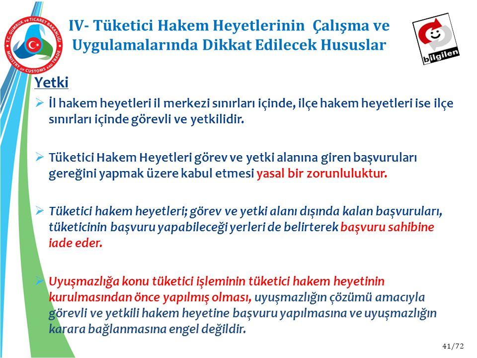 41/72 IV- Tüketici Hakem Heyetlerinin Çalışma ve Uygulamalarında Dikkat Edilecek Hususlar Yetki  İl hakem heyetleri il merkezi sınırları içinde, ilçe