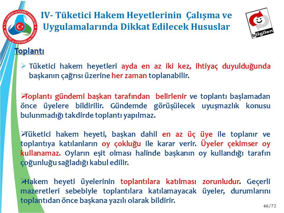 46/72 Toplantı IV- Tüketici Hakem Heyetlerinin Çalışma ve Uygulamalarında Dikkat Edilecek Hususlar  Tüketici hakem heyetleri ayda en az iki kez, ihti