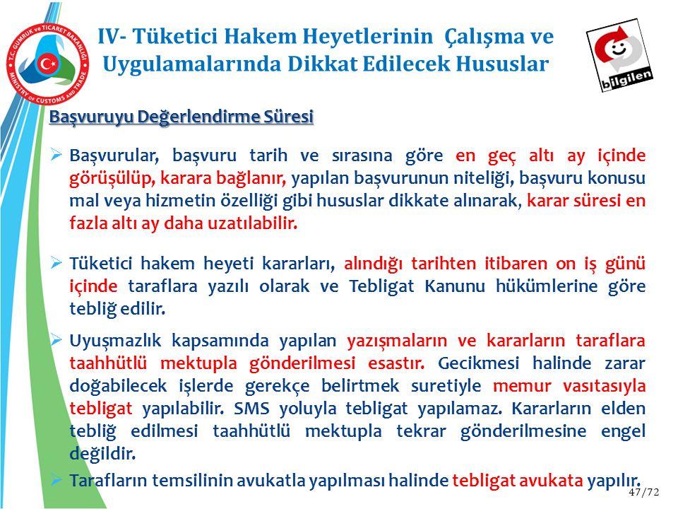 47/72 IV- Tüketici Hakem Heyetlerinin Çalışma ve Uygulamalarında Dikkat Edilecek Hususlar Başvuruyu Değerlendirme Süresi  Başvurular, başvuru tarih v