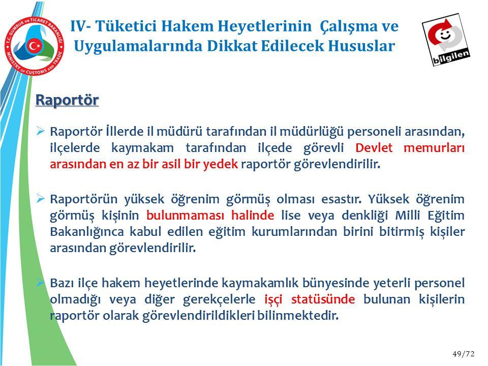 49/72 IV- Tüketici Hakem Heyetlerinin Çalışma ve Uygulamalarında Dikkat Edilecek Hususlar Raportör  Raportör İllerde il müdürü tarafından il müdürlüğ