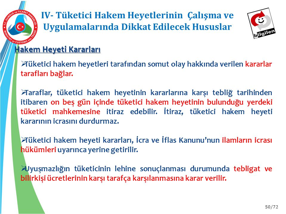 50/72 Hakem Heyeti Kararları IV- Tüketici Hakem Heyetlerinin Çalışma ve Uygulamalarında Dikkat Edilecek Hususlar  Tüketici hakem heyetleri tarafından