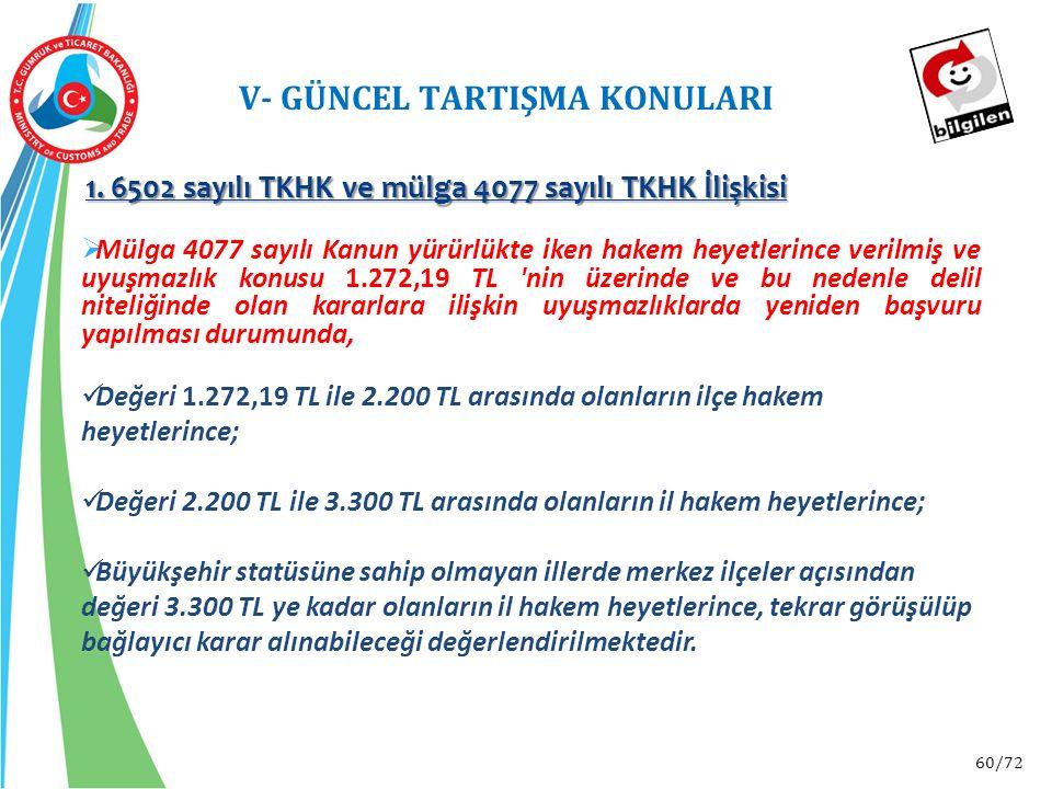 60/72 V- GÜNCEL TARTIŞMA KONULARI  Mülga 4077 sayılı Kanun yürürlükte iken hakem heyetlerince verilmiş ve uyuşmazlık konusu 1.272,19 TL 'nin üzerinde