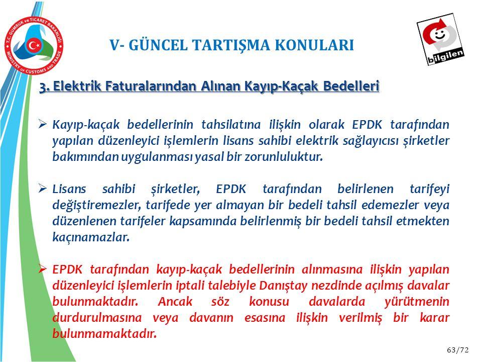 63/72 V- GÜNCEL TARTIŞMA KONULARI 3. Elektrik Faturalarından Alınan Kayıp-Kaçak Bedelleri  Kayıp-kaçak bedellerinin tahsilatına ilişkin olarak EPDK t