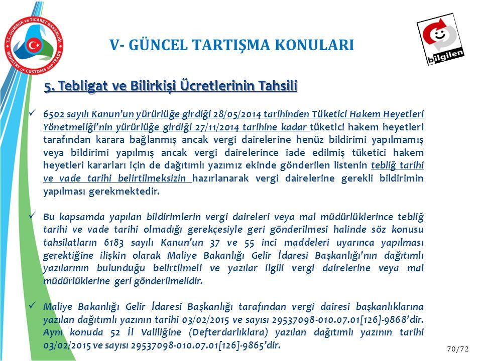 70/72 V- GÜNCEL TARTIŞMA KONULARI 5. Tebligat ve Bilirkişi Ücretlerinin Tahsili 6502 sayılı Kanun'un yürürlüğe girdiği 28/05/2014 tarihinden Tüketici