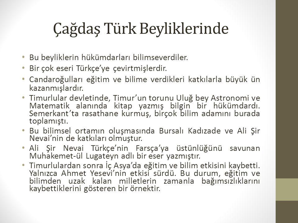 Çağdaş Türk Beyliklerinde Bu beyliklerin hükümdarları bilimseverdiler. Bir çok eseri Türkçe'ye çevirtmişlerdir. Candaroğulları eğitim ve bilime verdik
