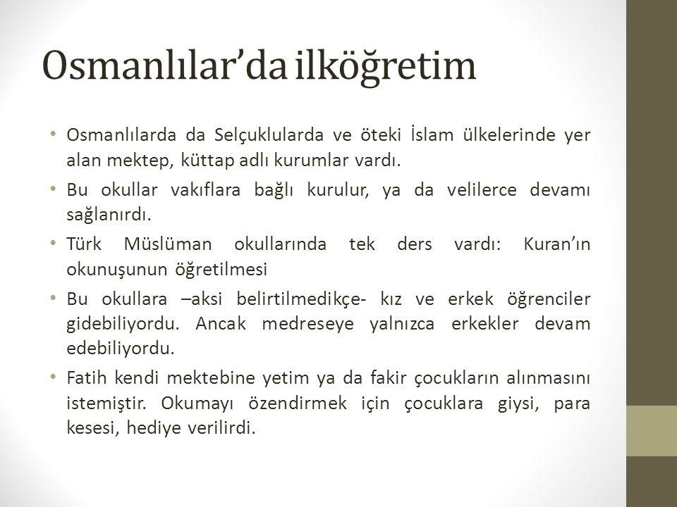 Osmanlılar'da ilköğretim Osmanlılarda da Selçuklularda ve öteki İslam ülkelerinde yer alan mektep, küttap adlı kurumlar vardı. Bu okullar vakıflara ba