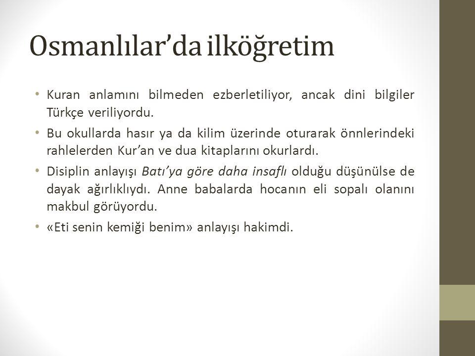 Osmanlılar'da ilköğretim Kuran anlamını bilmeden ezberletiliyor, ancak dini bilgiler Türkçe veriliyordu. Bu okullarda hasır ya da kilim üzerinde otura