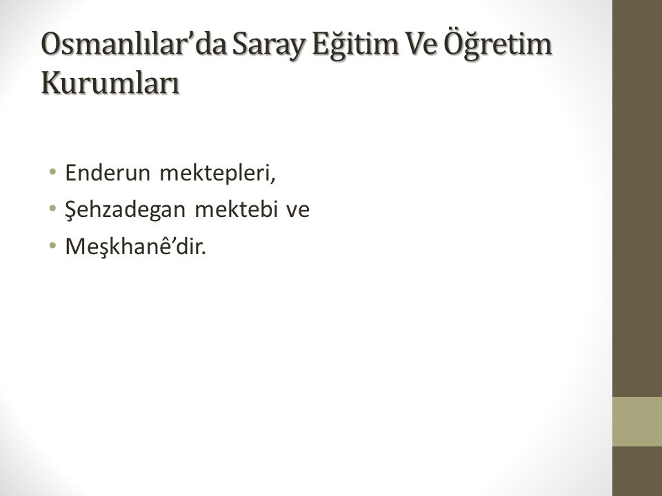 Osmanlılar'da Saray Eğitim Ve Öğretim Kurumları Enderun mektepleri, Şehzadegan mektebi ve Meşkhanê'dir.