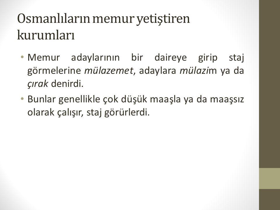 Osmanlıların memur yetiştiren kurumları Memur adaylarının bir daireye girip staj görmelerine mülazemet, adaylara mülazim ya da çırak denirdi. Bunlar g