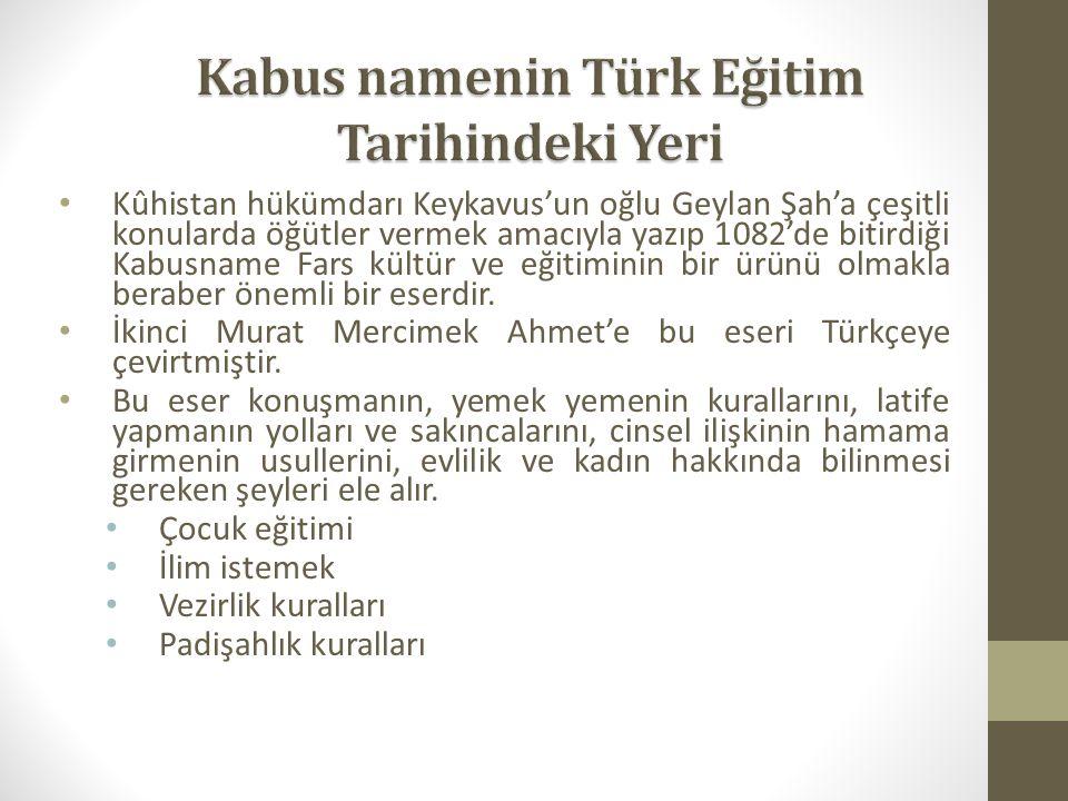 Kûhistan hükümdarı Keykavus'un oğlu Geylan Şah'a çeşitli konularda öğütler vermek amacıyla yazıp 1082'de bitirdiği Kabusname Fars kültür ve eğitiminin