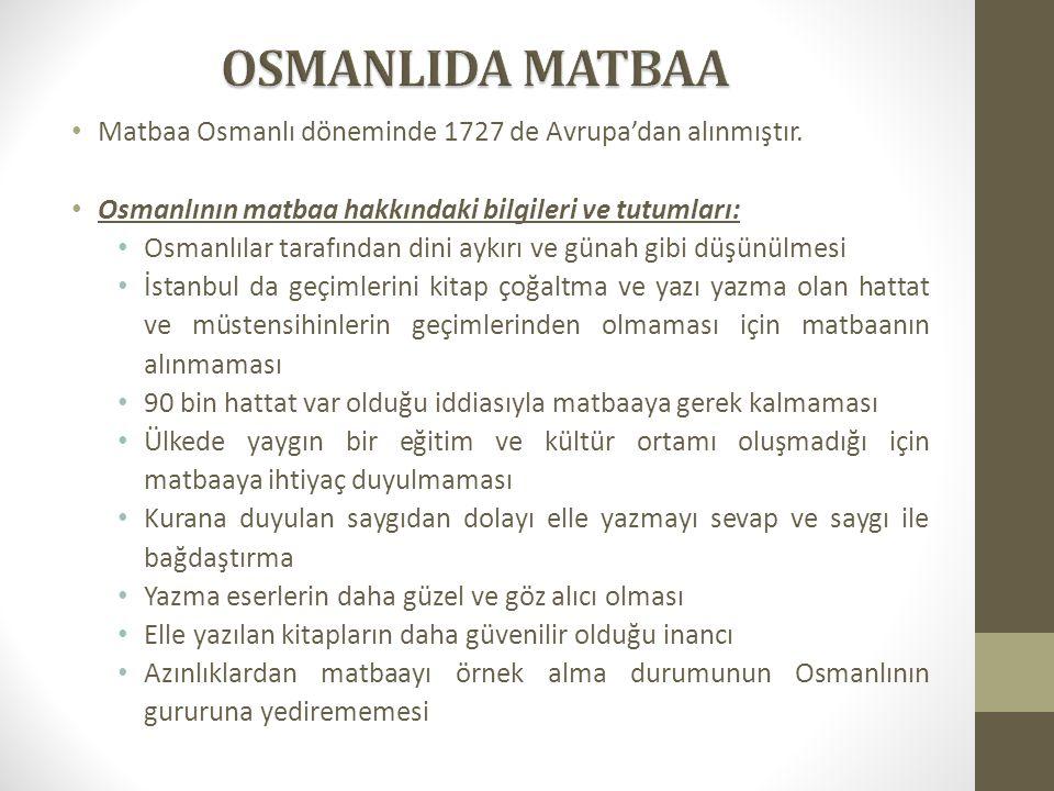 Matbaa Osmanlı döneminde 1727 de Avrupa'dan alınmıştır. Osmanlının matbaa hakkındaki bilgileri ve tutumları: Osmanlılar tarafından dini aykırı ve güna