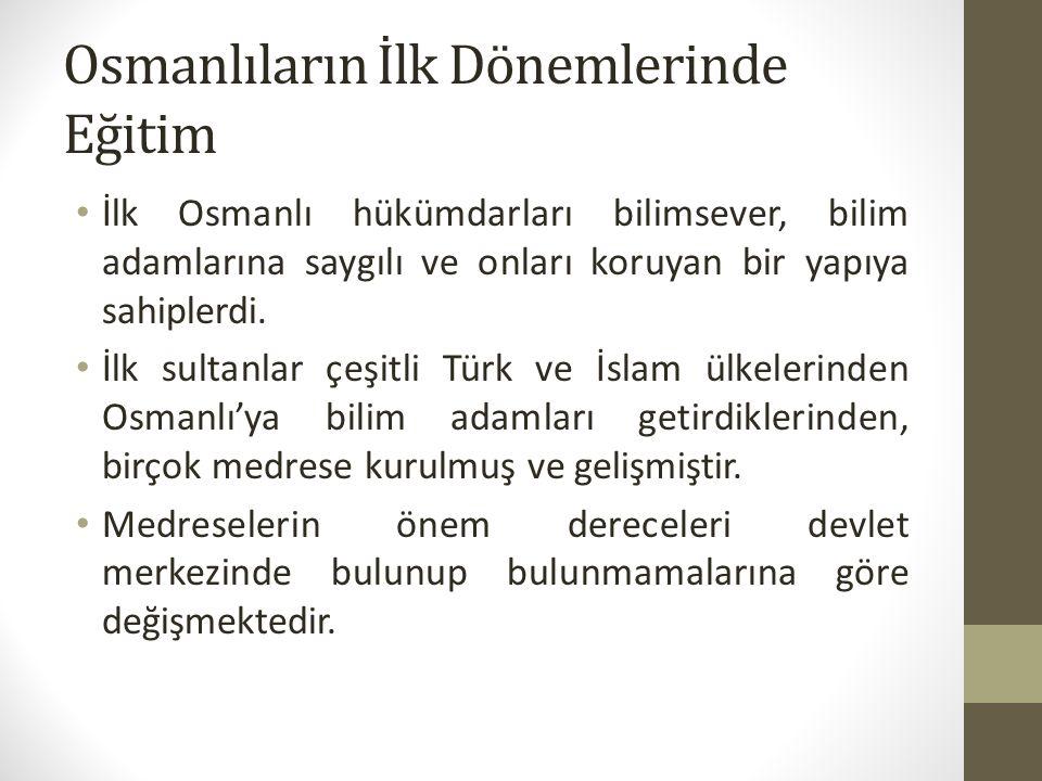 Osmanlıların İlk Dönemlerinde Eğitim Hükümdarların davet ettiği ya da Osmanlı hükümdarlarının bilime değer verdiğini bilerek gelen müderrisler büyük katkılar sağlamışlardır.