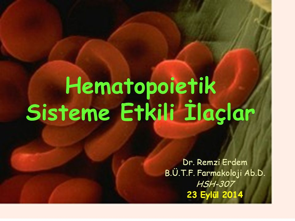 Hematopoietik Sisteme Etkili İlaçlar Dr. Remzi Erdem B.Ü.T.F.