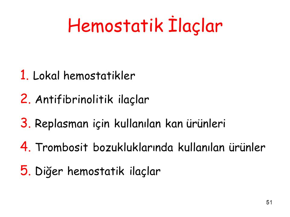 51 Hemostatik İlaçlar 1. Lokal hemostatikler 2. Antifibrinolitik ilaçlar 3.