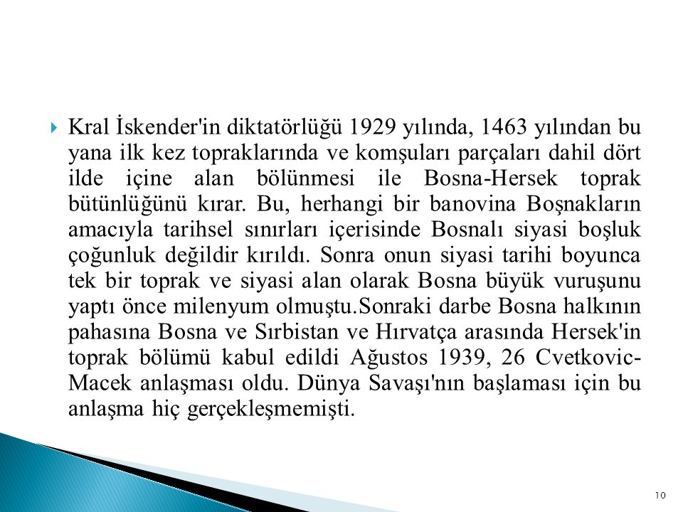  Kral İskender in diktatörlüğü 1929 yılında, 1463 yılından bu yana ilk kez topraklarında ve komşuları parçaları dahil dört ilde içine alan bölünmesi ile Bosna-Hersek toprak bütünlüğünü kırar.