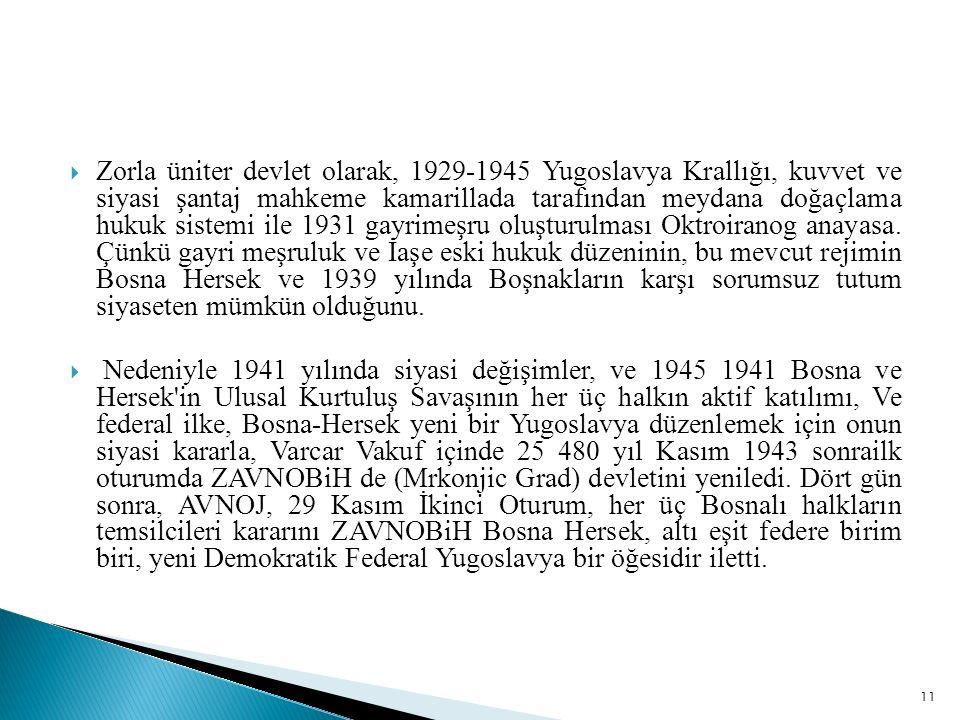  Zorla üniter devlet olarak, 1929-1945 Yugoslavya Krallığı, kuvvet ve siyasi şantaj mahkeme kamarillada tarafından meydana doğaçlama hukuk sistemi ile 1931 gayrimeşru oluşturulması Oktroiranog anayasa.
