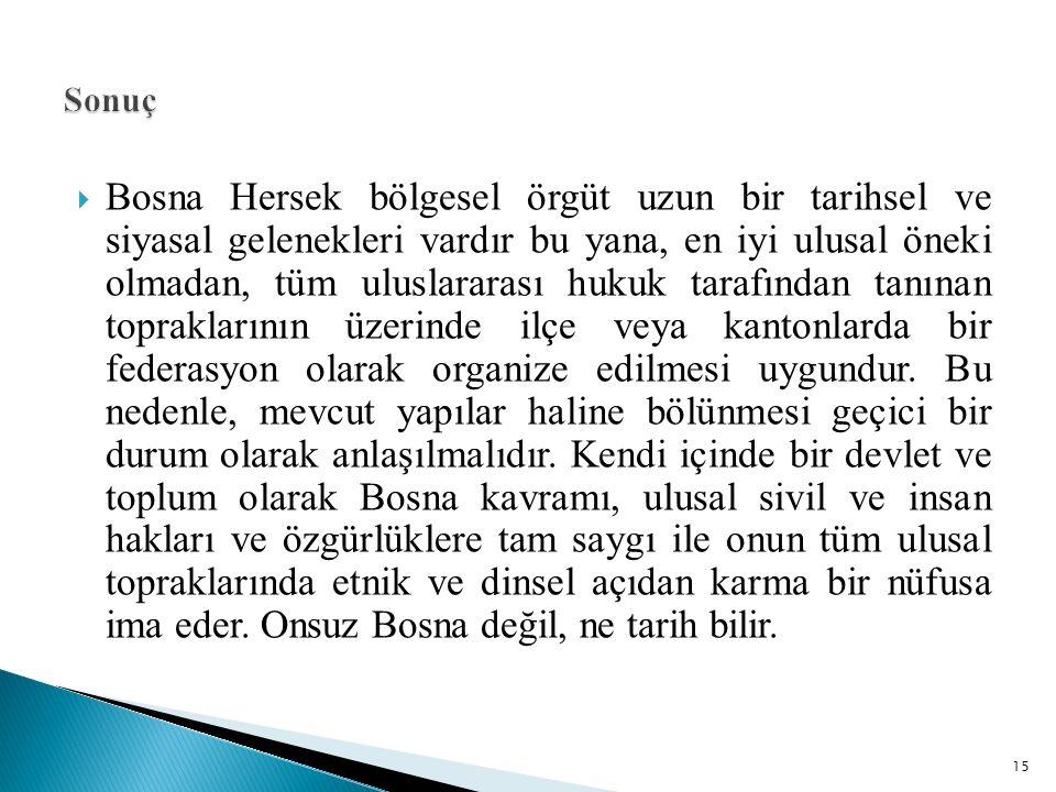  Bosna Hersek bölgesel örgüt uzun bir tarihsel ve siyasal gelenekleri vardır bu yana, en iyi ulusal öneki olmadan, tüm uluslararası hukuk tarafından tanınan topraklarının üzerinde ilçe veya kantonlarda bir federasyon olarak organize edilmesi uygundur.