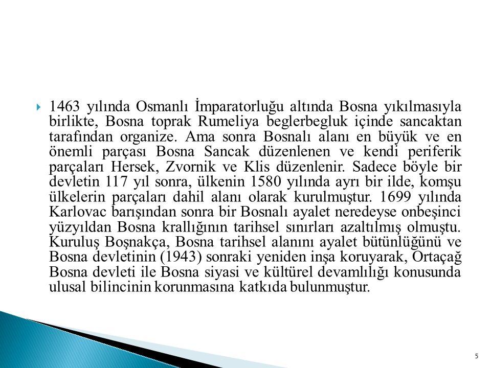  1463 yılında Osmanlı İmparatorluğu altında Bosna yıkılmasıyla birlikte, Bosna toprak Rumeliya beglerbegluk içinde sancaktan tarafından organize.
