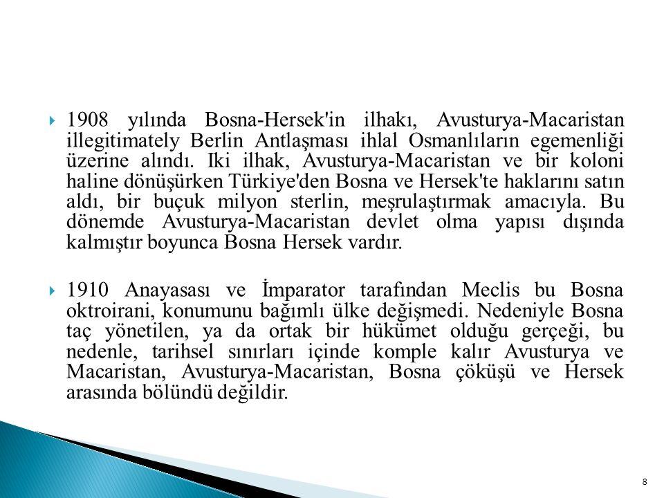  1908 yılında Bosna-Hersek in ilhakı, Avusturya-Macaristan illegitimately Berlin Antlaşması ihlal Osmanlıların egemenliği üzerine alındı .