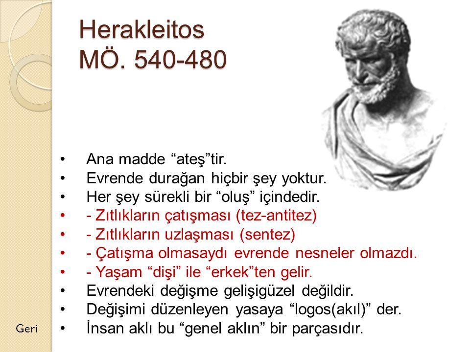 """Herakleitos MÖ. 540-480 Geri Ana madde """"ateş""""tir. Evrende durağan hiçbir şey yoktur. Her şey sürekli bir """"oluş"""" içindedir. - Zıtlıkların çatışması (te"""