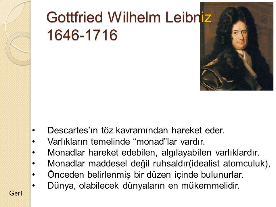 """Gottfried Wilhelm Leibniz 1646-1716 Geri Descartes'ın töz kavramından hareket eder. Varlıkların temelinde """"monad""""lar vardır. Monadlar hareket edebilen"""