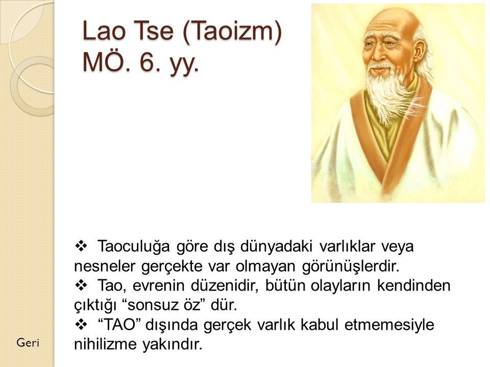 Lao Tse (Taoizm) MÖ. 6. yy. Geri  Taoculuğa göre dış dünyadaki varlıklar veya nesneler gerçekte var olmayan görünüşlerdir.  Tao, evrenin düzenidir,