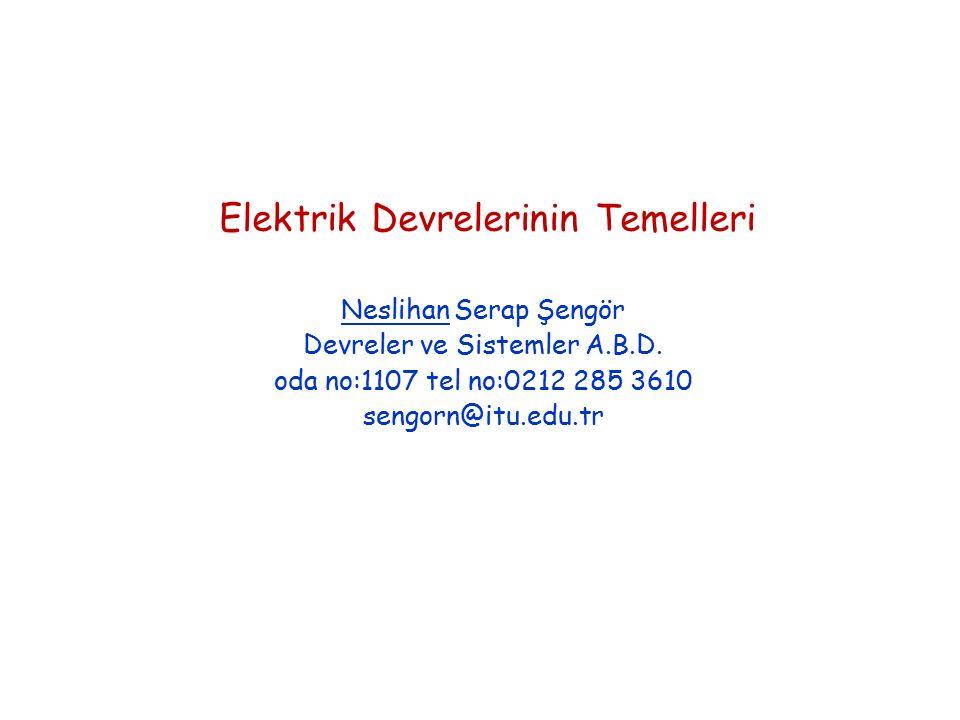 Elektrik Devrelerinin Temelleri Neslihan Serap Şengör Devreler ve Sistemler A.B.D.