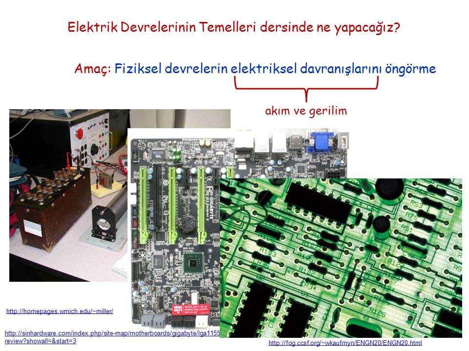 Elektrik Devrelerinin Temelleri dersinde ne yapacağız? Amaç: Fiziksel devrelerin elektriksel davranışlarını öngörme akım ve gerilim http://fog.ccsf.or