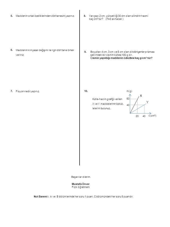 Not Baremi : A ve B bölümlerinde her soru 1 puan, C bölümündeki her soru 8 puandır. Mustafa Ünver Fizik öğretmeni Başarılar dilerim. 5. 6. Maddenin or