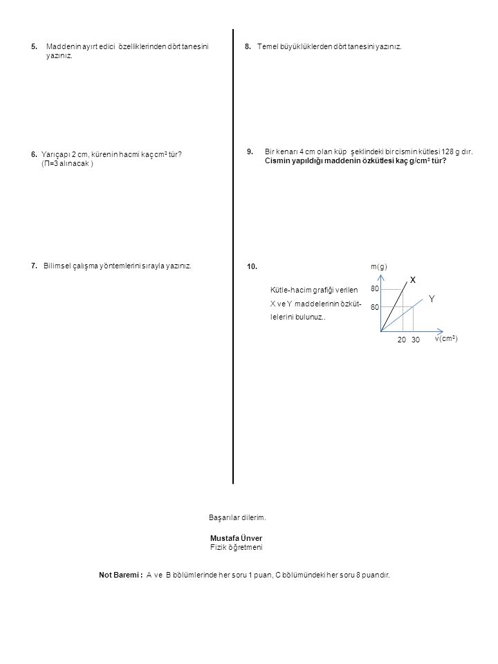 Not Baremi : A ve B bölümlerinde her soru 1 puan, C bölümündeki her soru 8 puandır. Mustafa Ünver Fizik öğretmeni Başarılar dilerim. 5.Maddenin ayırt