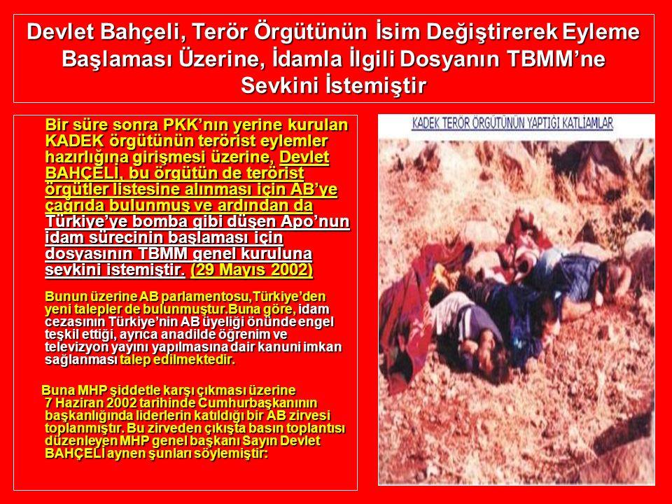 Bir süre sonra PKK'nın yerine kurulan KADEK örgütünün terörist eylemler hazırlığına girişmesi üzerine, Devlet BAHÇELİ, bu örgütün de terörist örgütler