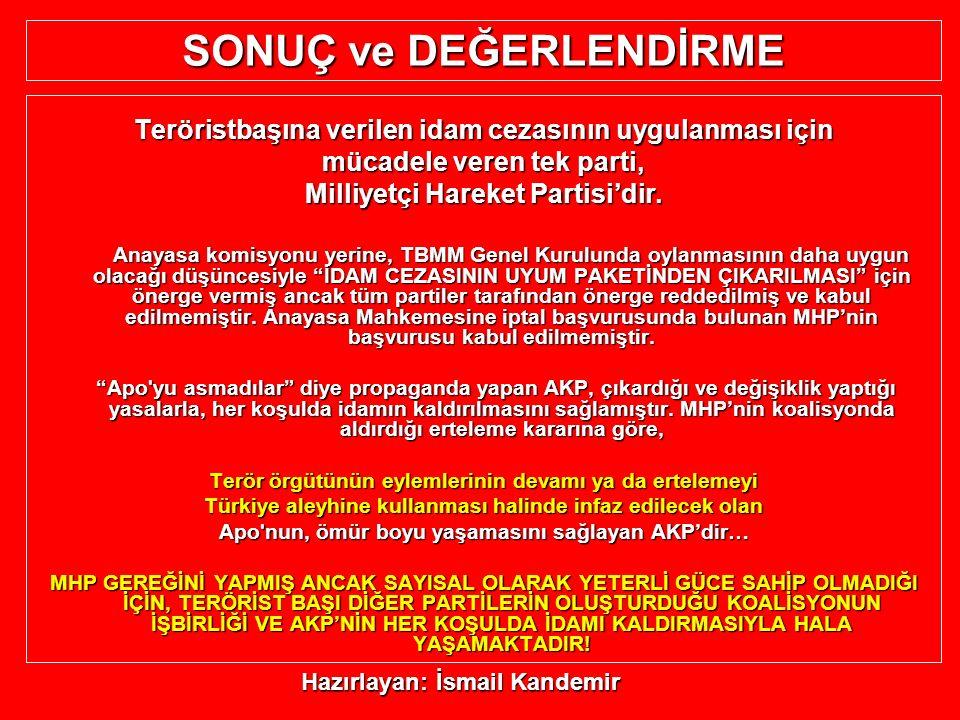 SONUÇ ve DEĞERLENDİRME Teröristbaşına verilen idam cezasının uygulanması için mücadele veren tek parti, Milliyetçi Hareket Partisi'dir. Anayasa komisy