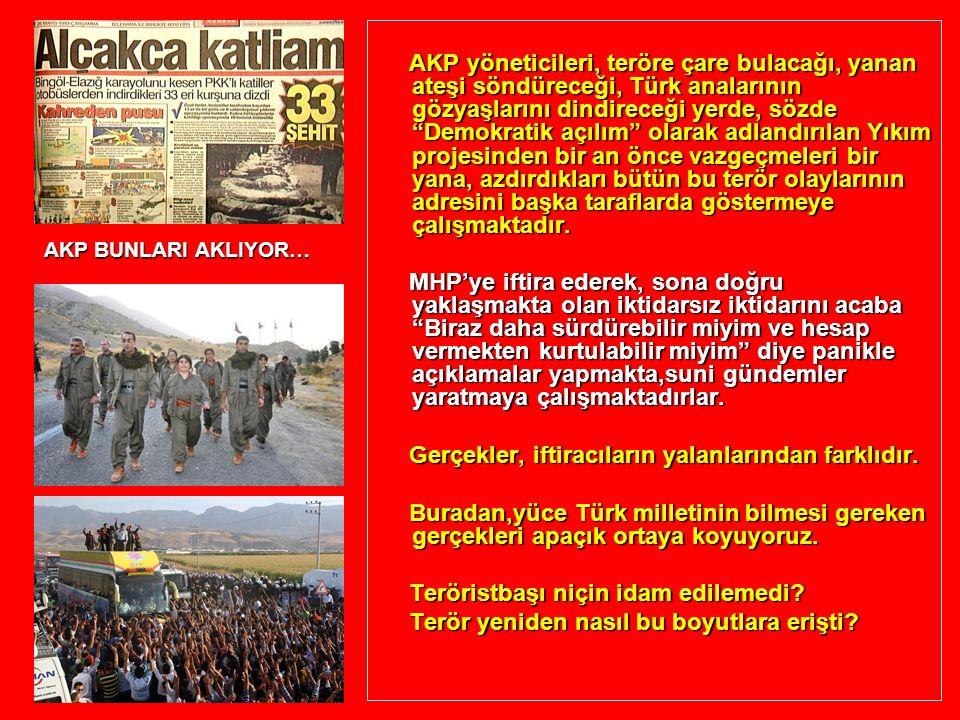 """AKP yöneticileri, teröre çare bulacağı, yanan ateşi söndüreceği, Türk analarının gözyaşlarını dindireceği yerde, sözde """"Demokratik açılım"""" olarak adla"""