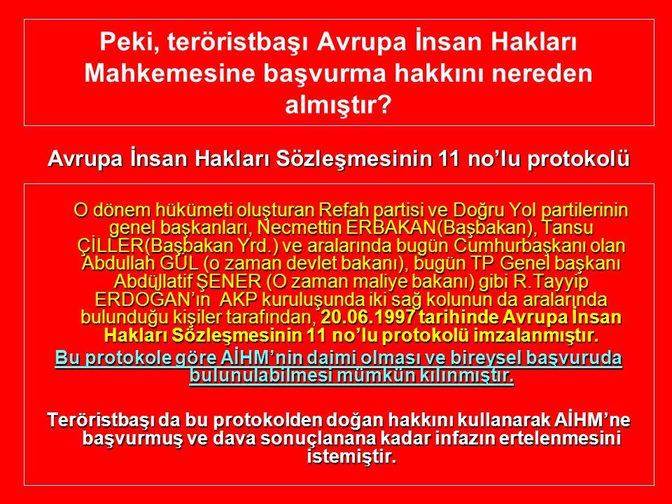 Peki, teröristbaşı Avrupa İnsan Hakları Mahkemesine başvurma hakkını nereden almıştır? O dönem hükümeti oluşturan Refah partisi ve Doğru Yol partileri