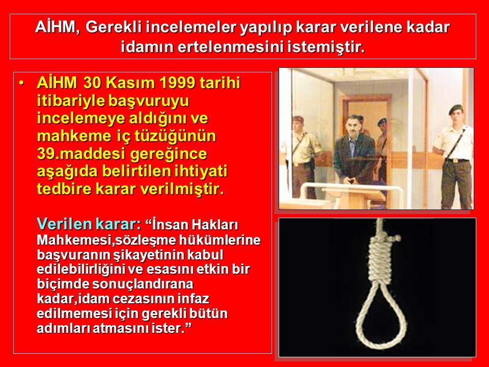 AİHM 30 Kasım 1999 tarihi itibariyle başvuruyu incelemeye aldığını ve mahkeme iç tüzüğünün 39.maddesi gereğince aşağıda belirtilen ihtiyati tedbire ka