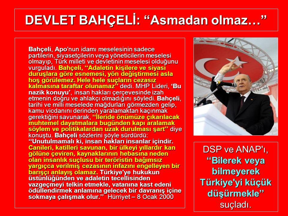 """DEVLET BAHÇELİ: """"Asmadan olmaz…"""" Bahçeli, Apo'nun idamı meselesinin sadece partilerin, siyasetçilerin veya yöneticilerin meselesi olmayıp, Türk millet"""