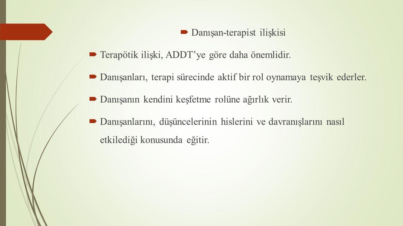  Danışan-terapist ilişkisi  Terapötik ilişki, ADDT'ye göre daha önemlidir.