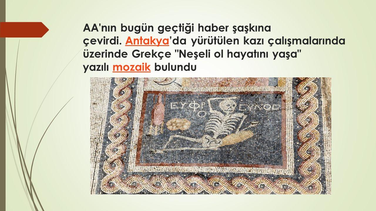 AA'nın bugün geçtiği haber şaşkına çevirdi. Antakya'da yürütülen kazı çalışmalarında üzerinde Grekçe