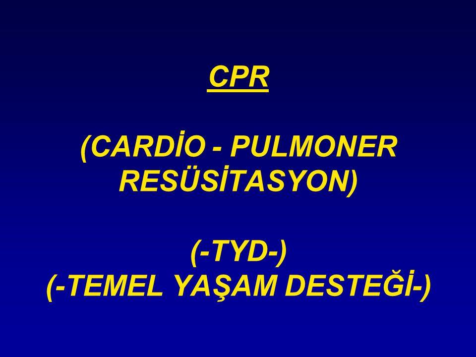 CPR (CARDİO - PULMONER RESÜSİTASYON) (-TYD-) (-TEMEL YAŞAM DESTEĞİ-)