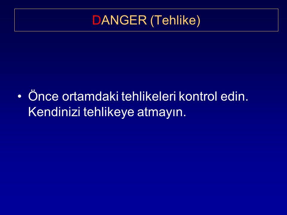 DANGER (Tehlike) Önce ortamdaki tehlikeleri kontrol edin. Kendinizi tehlikeye atmayın.