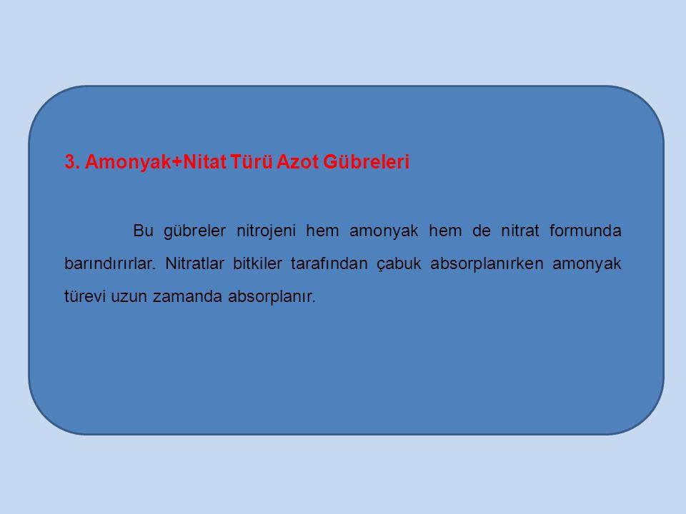 3. Amonyak+Nitat Türü Azot Gübreleri Bu gübreler nitrojeni hem amonyak hem de nitrat formunda barındırırlar. Nitratlar bitkiler tarafından çabuk absor