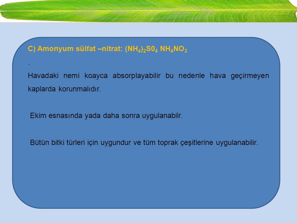 C) Amonyum sülfat –nitrat: (NH 4 ) 2 S0 4 NH 4 NO 3. Havadaki nemi koayca absorplayabilir bu nedenle hava geçirmeyen kaplarda korunmalıdır. Ekim esnas